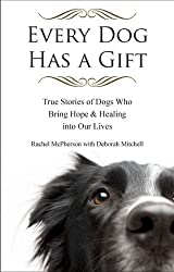 Every Dog Has a Gift: True Stories of Dogs Who Bring Hope & Healing into Our Lives by Rachel McPherson (2011-10-13)