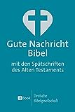 Gute Nachricht Bibel: mit den Spätschriften des Alten Testaments (German Edition)