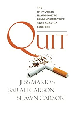 Quit: The Hypnotist's Handbook to Running Effective Stop Smoking Sessions from Changing Mind
