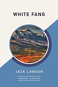 White Fang (AmazonClassics Edition) (English Edition) par [London, Jack]