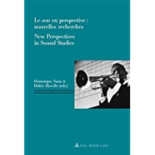 Le son en perspective: nouvelles recherches/New Perspectives in Sound Studies (Repenser le cinéma/Rethinking Cinema)