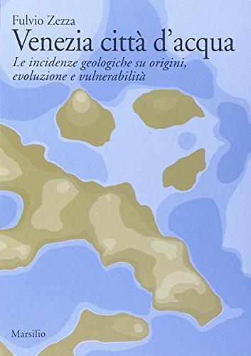 Venezia città d'acqua. Le incidenze geologiche su origini, evoluzione e vulnerabilità di Fulvio Zezza