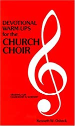 Devotional Warm-Ups for the Church Choir: Weekly Devotional Lessons and Discussions for Choir Members to Provide Training in Leadership and Worship (Training for leadership in worship) by Kenneth W. Osbeck (1985-06-02)