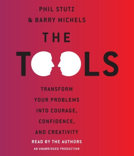 The Tools: Transform Your Problems into Courage, Confidence, and Creativity by Phil Stutz (2012-05-29)