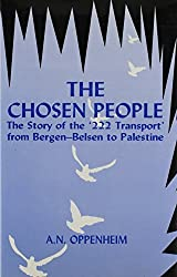 The Chosen People: The Story of the 222 Transport from Bergen-Belsen to Palestine by A.N. Oppenheim (1996-11-01)