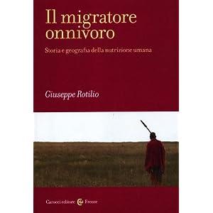Il migratore onnivoro. Storia e geografia della nutrizione umana