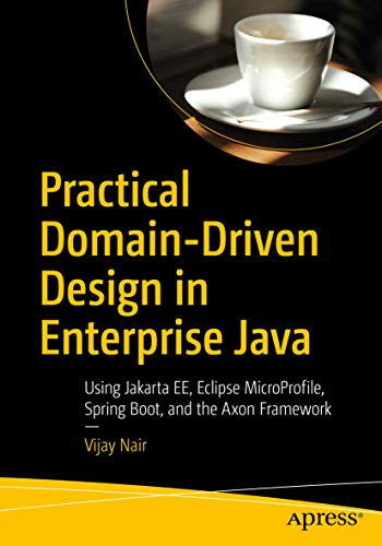Practical Domain-Driven Design in Enterprise Java: Using Jakarta EE, Eclipse MicroProfile, Spring Boot, and the Axon Framework (English Edition)