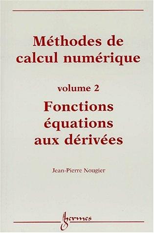Méthode des calculs numériques. Volume 2, Fonctions équations aux dérivées