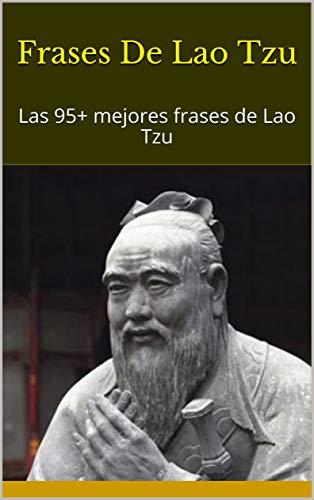 Frases De Lao Tzu Las 95 Mejores Frases De Lao Tzu