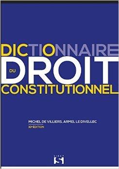 Dictionnaire du droit constitutionnel - 9e éd. de Michel de Villiers ,Armel Le Divellec ( 25 septembre 2013 )