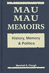 Mau Mau Memoirs: History, Memory and Politics