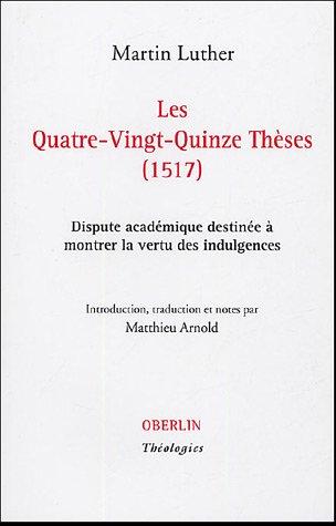 Les Quatre-Vingt-Quinze Thèses (1517) : Dispute académique destinée à montrer la vertu des indulgences