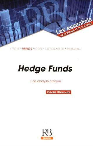 Hedge Funds : Une analyse critique by C??cile Kharoubi (2016-10-03)