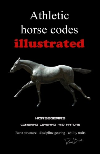 Athletic Horse Codes Illustrated: Combining scientific levering and nature. Conformation, biomechanics, western, english, endurance