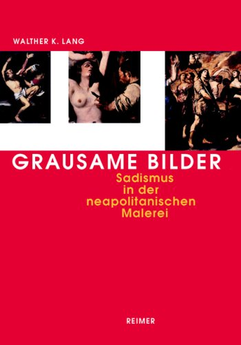 Grausame Bilder. Sadismus in der neapolitanischen Malerei von Caravaggio bis Giordano