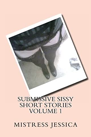 Submissive Sissy Short Stories Volume 1