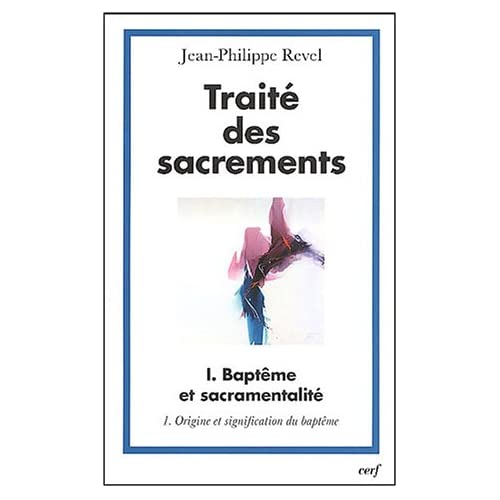 Traité des sacrements : Volume 1, Baptême et sacramentalité, Tome 1, Origine et signification du baptême