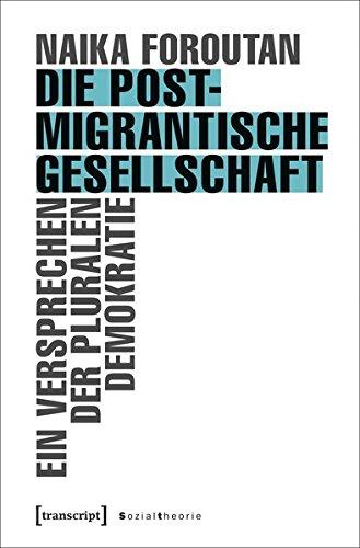 Die postmigrantische Gesellschaft: Ein Versprechen der pluralen Demokratie (X-Texte zu Kultur und Gesellschaft)