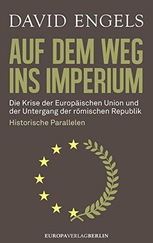 Preisvergleich Produktbild Auf dem Weg ins Imperium: Die Krise der Europäischen Union und der Untergang der Römischen Republik. Historische Parallelen