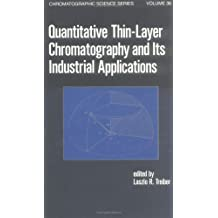 Quantitative Thin-Layer Chromatography and Its Industrial Applications (Chromatographic Science)