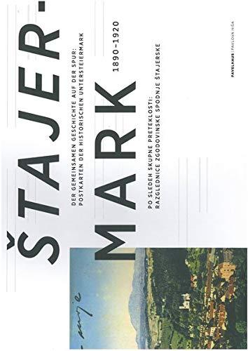 ŠTAJER-MARK: Der Gemeinsamen Geschichte auf der Spur:Postkarten der historischen untersteiermark