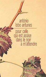 Pour celle qui est assise dans le noir à m\'attendre par Antonio Lobo Antunes