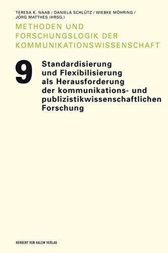 Standardisierung und Flexibilisierung als Herausforderungen der kommunikations- und publizistikwissenschaftlichen Forschung (Methoden und Forschungslogik der Kommunikationswissenschaft)