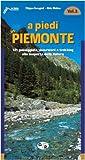 A piedi in Piemonte. 121 passeggiate, escursioni e trekking alla scoperta della natura