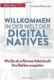 Willkommen in der Welt der Digital Natives: Wie Sie als erfahrene Arbeitskraft Ihre Stärken ausspielen - Christine Radomsky