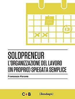 Solopreneur: L'organizzazione del lavoro (in proprio) spiegata semplice (I Prof) di [Marano, Francesca]