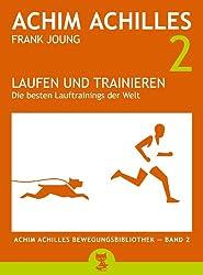 Laufen und Trainieren: Die besten Lauftrainings der Welt (Achim Achilles Bewegungsbibliothek 2)