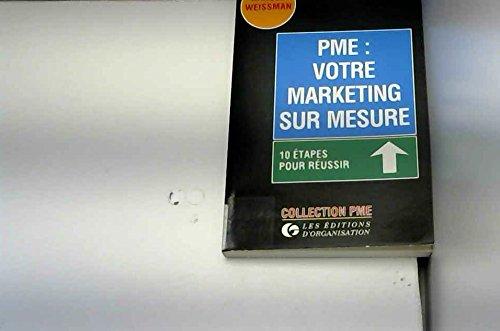 Pme : votre marketing sur mesure (10 etapes pour réussir) par Weissman