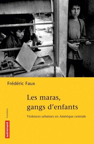 Les maras, gangs d'enfants : Violences urbaines en Amérique centrale par Frédéric Faux