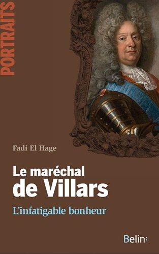 Le maréchal de Villars - L'infatigable bonheur par Fadi El Hage