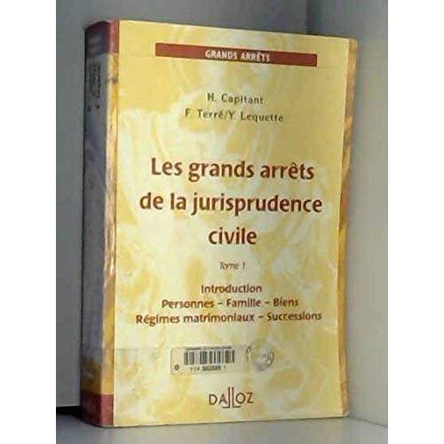 Les Grands Arrêts de la jurisprudence civile, tome 1 : Introduction - Personnes - Famille - Biens - Régimes matrimoniaux - Successions, 11e édition