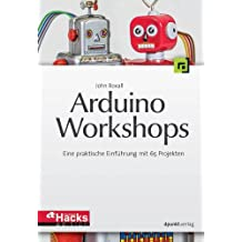 Arduino-Workshops: Eine praktische Einführung mit 65 Projekten (HardwareHacks Edition)