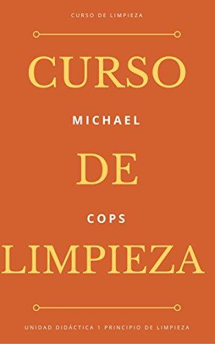 Curso de Limpieza Profesional - Unidad Didáctica 1 - Principio De Limpieza por Michael Cops