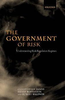 The Government of Risk: Understanding Risk Regulation Regimes par [Hood, Christopher, Rothstein, Henry, Baldwin, Robert]