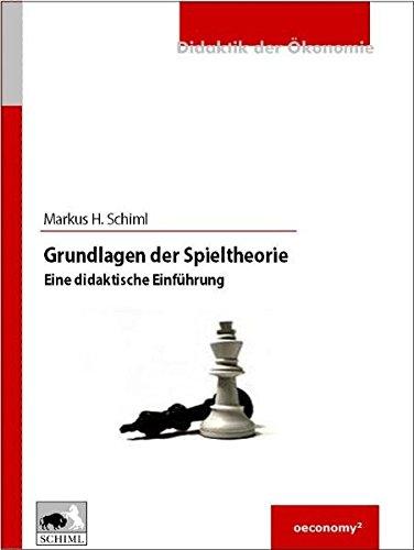 Grundlagen der Spieltheorie: Eine didaktische Einführung (Didaktik der Ökonomie)