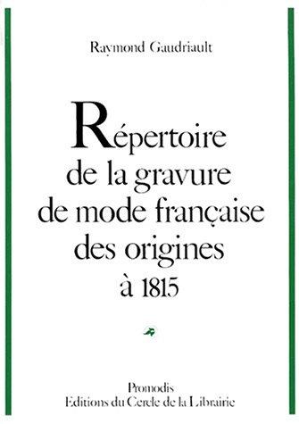 Répertoire de la gravure de mode française des origines à 1815 par Raymond Gaudriault
