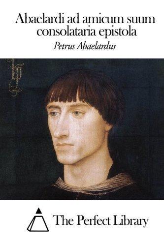 Abaelardi ad amicum suum consolataria epistola (Latin Edition) by Petrus Abaelardus (2014-03-20)