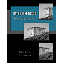 Tiny House Photobook: B/W Pix - Cottage, Bungalow, Beach & Boathouse, Log Cabin, Mud Hut, Cave & Rock Dwelling, Yurt, & the Privy (Star-9 Photo Books Book 1)