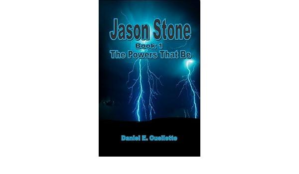 Jason stone book 1 the powers that be ebook daniel e ouellette jason stone book 1 the powers that be ebook daniel e ouellette amazon kindle store fandeluxe Epub
