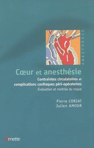 Coeur et anesthésie : Contraintes circulatoires et complications cardiaques péri-opératoires ; évaluation et maîtrise du risque