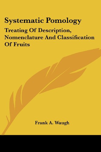 Systematic Pomology: Treating of Description, Nomenclature and Classification of Fruits