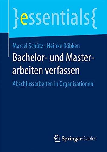 Bachelor- und Masterarbeiten verfassen: Abschlussarbeiten in Organisationen (essentials)
