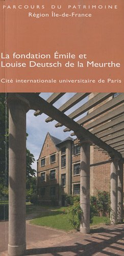 La fondation Emile et Louise Deutsch de la Meurthe : Cité internationale universitaire de Paris par Brigitte Blanc