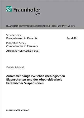 Zusammenhänge zwischen rheologischen Eigenschaften und der Abscheidbarkeit keramischer Suspensionen. (Schriftenreihe Kompetenzen in Keramik)