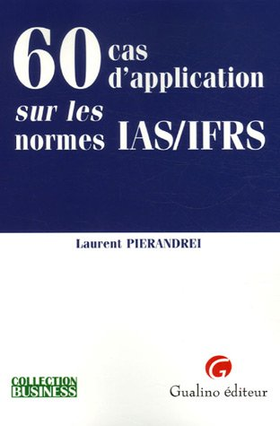 60 Cas d'application sur les normes IAS/IFRS par Laurent Pierandrei