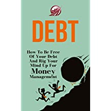Debt: How To Be Free Of Your Debt And Rig Your Mind Up For Money Management (NLP Series Book 1) (English Edition)